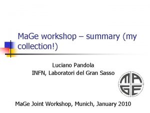 Ma Ge workshop summary my collection Luciano Pandola