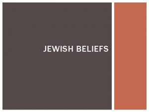 JEWISH BELIEFS IMPORTANT JEWISH TEACHINGS AND BELIEFS The