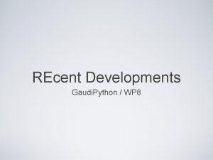 REcent Developments Gaudi Python WP 8 Gaudi Python