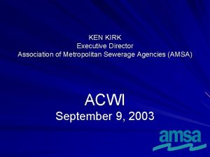 KEN KIRK Executive Director Association of Metropolitan Sewerage