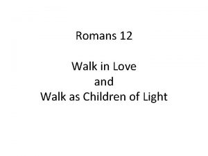 Romans 12 Walk in Love and Walk as