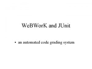 We BWor K and JUnit an automated code