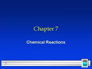 Chapter 7 Chemical Reactions 1 All chemical reactions