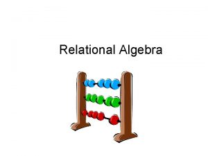 Relational Algebra Relational Algebra Relational algebra was defined