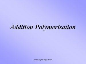 Addition Polymerisation www assignmentpoint com Addition Polymerisation Molecules