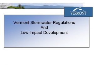 Vermont Stormwater Regulations And Low Impact Development Outline