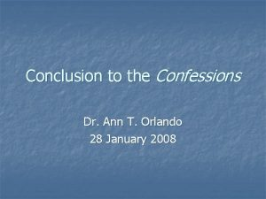 Conclusion to the Confessions Dr Ann T Orlando