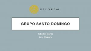 GRUPO SANTO DOMINGO Sebastin Gmez Luis Chaparro JULIO