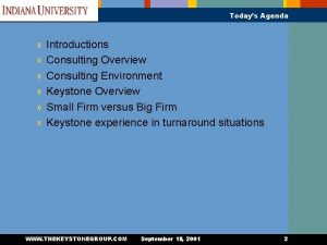 Todays Agenda Introductions Consulting Overview Consulting Environment Keystone
