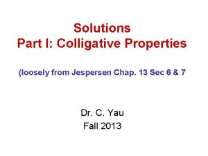 Solutions Part I Colligative Properties loosely from Jespersen