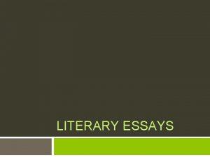 LITERARY ESSAYS The purpose of a literary analysis