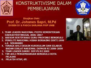 KONSTRUKTIVISME DALAM PEMBELAJARAN Disajikan Oleh Prof Dr Johanes