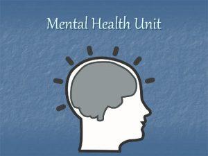 Mental Health Unit DEFINE THE FOLLOWING n Mental