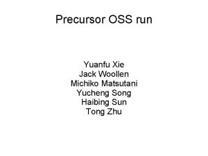 Precursor OSS run Yuanfu Xie Jack Woollen Michiko