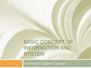 BASIC CONCEPT OF INFORMATION AND SYSTEM Information System