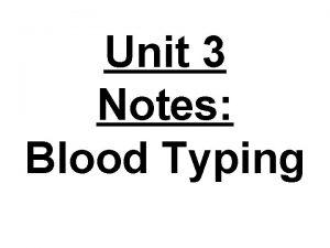 Unit 3 Notes Blood Typing 1 Antigens Antibodies