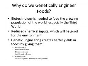 Why do we Genetically Engineer Foods Biotechnology is