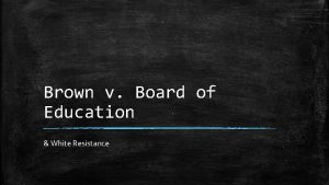Brown v Board of Education White Resistance Brown