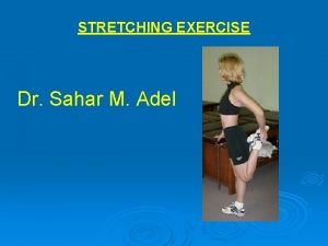 STRETCHING EXERCISE Dr Sahar M Adel The soft