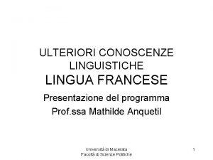 ULTERIORI CONOSCENZE LINGUISTICHE LINGUA FRANCESE Presentazione del programma