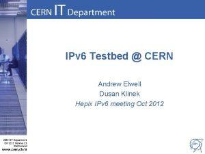 IPv 6 Testbed CERN Andrew Elwell Dusan Klinek