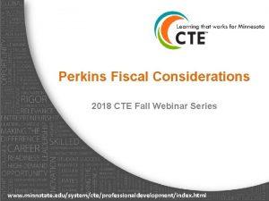 Perkins Fiscal Considerations 2018 CTE Fall Webinar Series