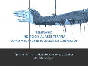 SEMINARIO INICIACIN AL ARTETERAPIA COMO MEDIO DE RESOLUCIN
