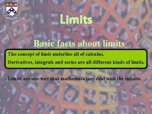 Limits Basic facts about limits The concept of