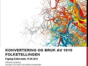 KONVERTERING OG BRUK AV 1910 FOLKETELLINGEN Fagdag Kulturrdet