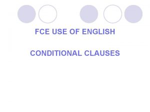 FCE USE OF ENGLISH CONDITIONAL CLAUSES CONDITIONAL CLAUSES
