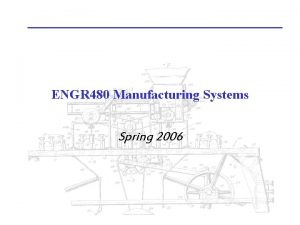 ENGR 480 Manufacturing Systems Spring 2006 Manufacturing Operations