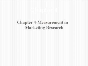 Chapter 4 Measurement in Marketing Research Measurement Scaling