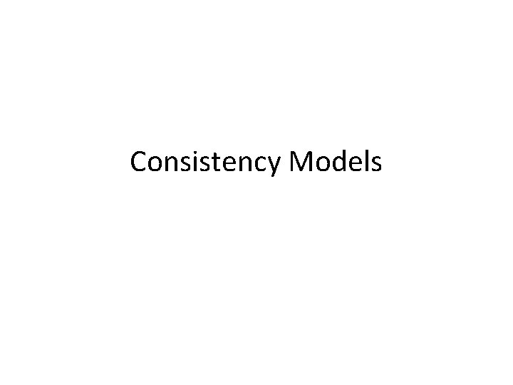 Consistency Models Replication Replication Benefits Replication enhances tolerance