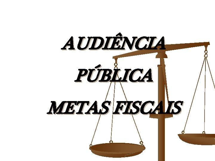 AUDINCIA PBLICA METAS FISCAIS AUDINCIA PBLICA 2 QUADRIMESTRE