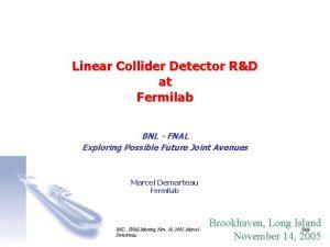 Linear Collider Detector RD at Fermilab BNL FNAL