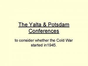 The Yalta Potsdam Conferences to consider whether the