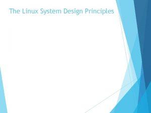 The Linux System Design Principles Design Principles Linux
