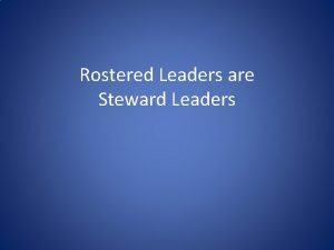 Rostered Leaders are Steward Leaders The Role of