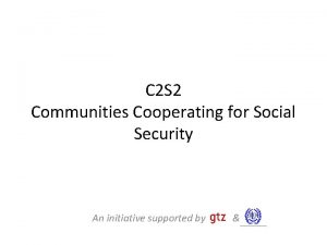 C 2 S 2 Communities Cooperating for Social