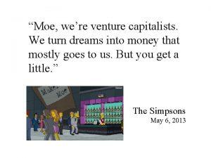 Moe were venture capitalists We turn dreams into