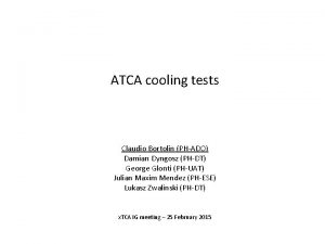 ATCA cooling tests Claudio Bortolin PHADO Damian Dyngosz