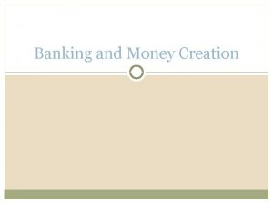 Banking and Money Creation What Banks Do Banks