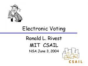 Electronic Voting Ronald L Rivest MIT CSAIL NSA