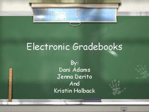 Electronic Gradebooks By Dani Adams Jenna Derito And