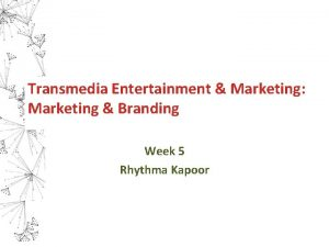 Transmedia Entertainment Marketing Marketing Branding Week 5 Rhythma