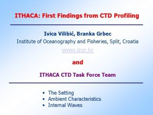 ITHACA First Findings from CTD Profiling Ivica Vilibi