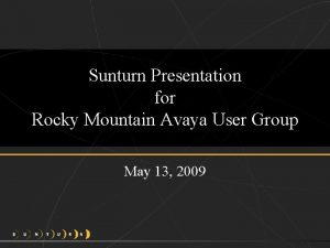 Sunturn Presentation for Rocky Mountain Avaya User Group