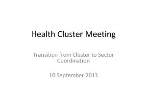 Health Cluster Meeting Transition from Cluster to Sector