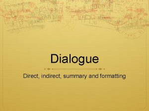 Dialogue Direct indirect summary and formatting Dialogue Summary