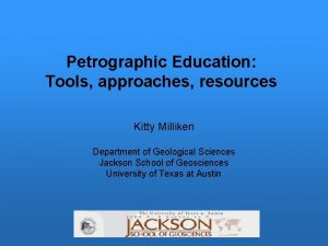 Petrographic Education Tools approaches resources Kitty Milliken Department